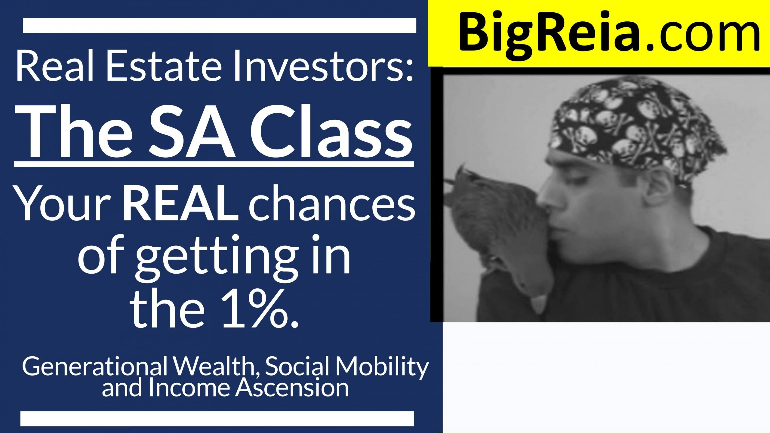 Real estate investors: your REAL chances of creating wealth, social mobility and income ascension? The SA Class.