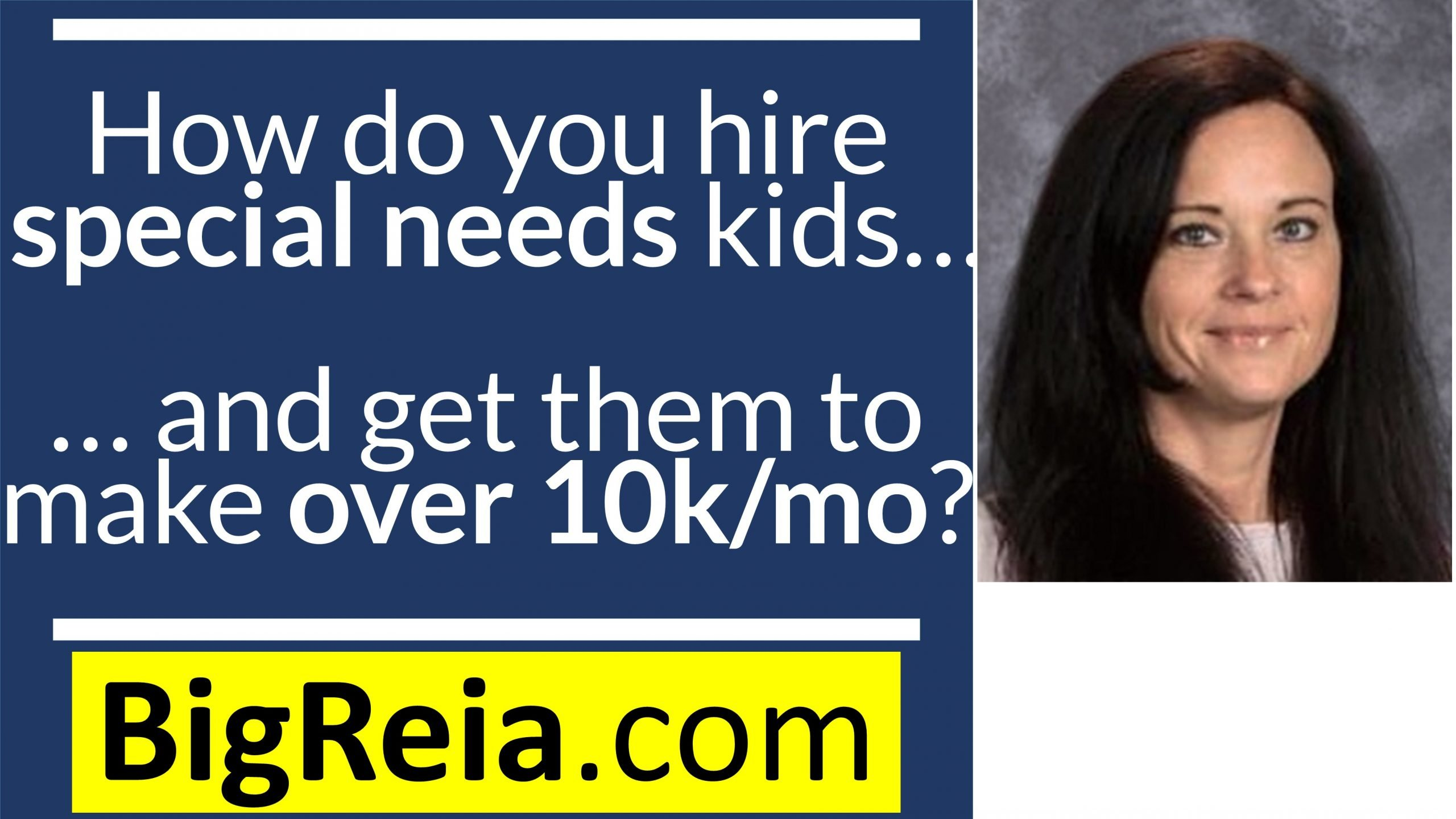 How do we hire special needs kids and have them make $10k/mo in real estate and business, and how you can too.