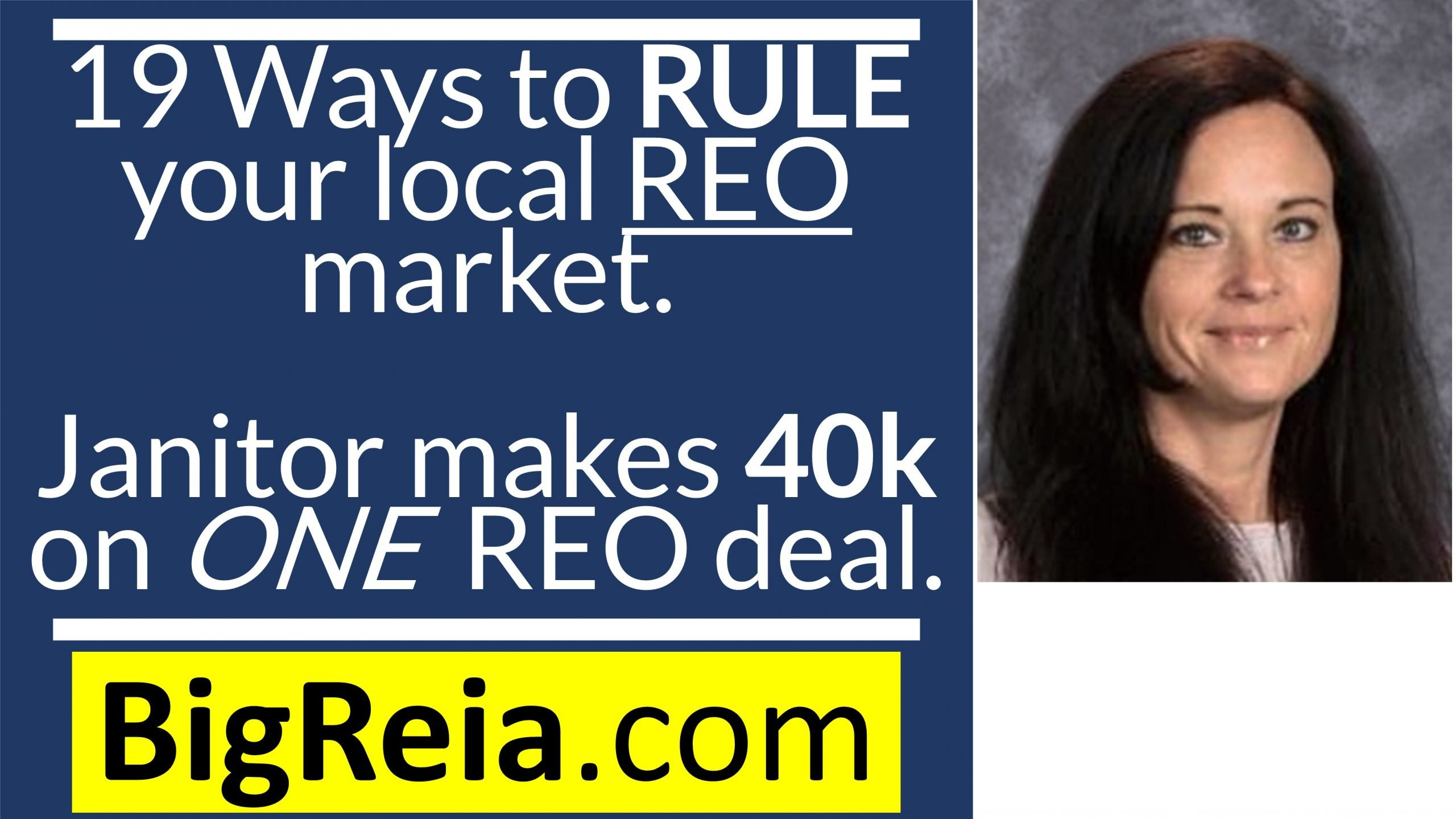 How I do so many REO deals, 19 ways to RULE your REO market; janitor make yearly income on ONE deal.
