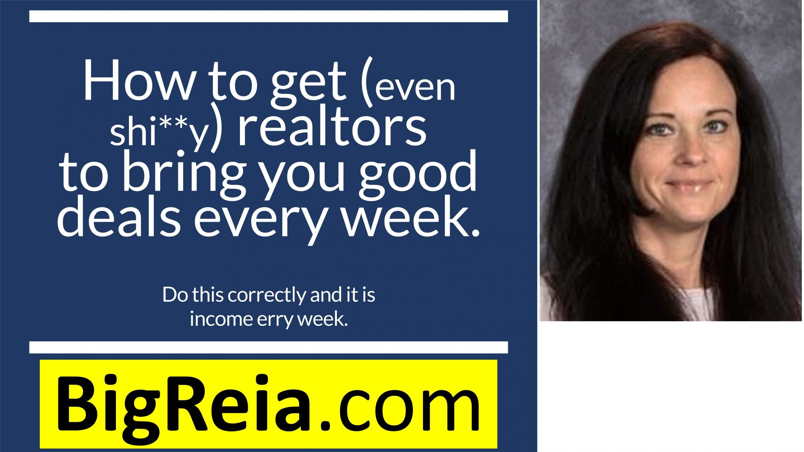 Real estate investors: how to get (even shi**ty) realtors to bring you a GOOD deal every week.
