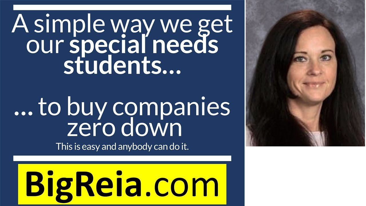 How do we get special needs kids to buy businesses zero down? A simple way to buy/own companies.