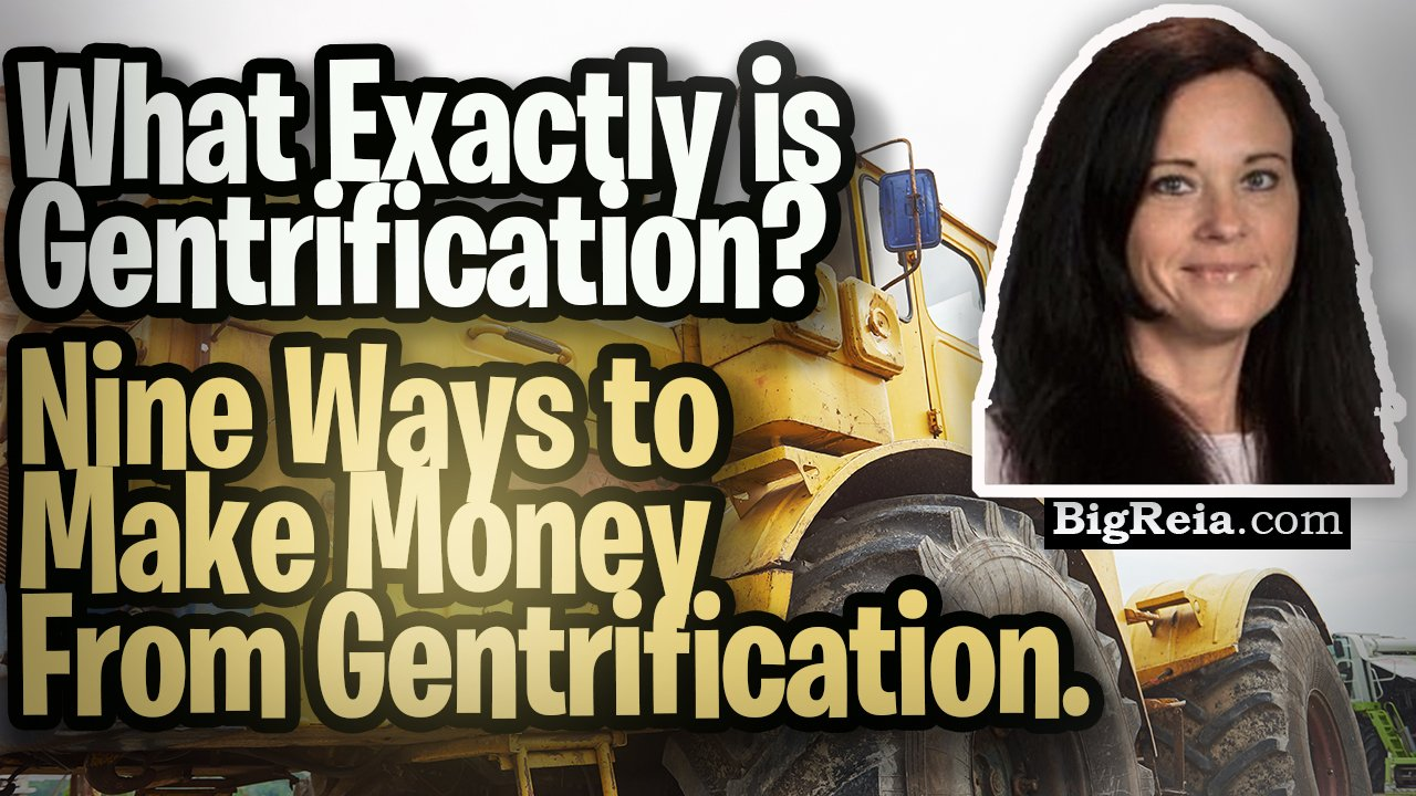 What is gentrification for real estate investors?  Nine ways to make money from gentrification now.