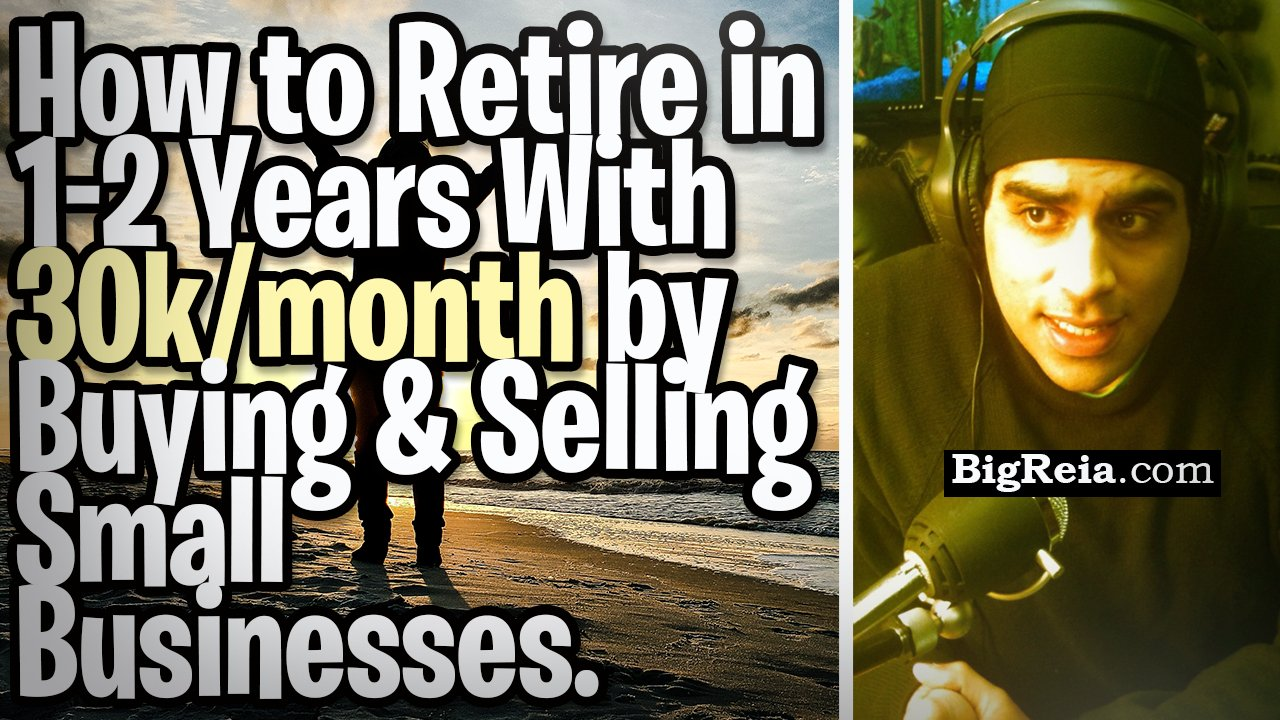 How to retire in the next year with 30k/month by buying and selling small businesses no money down.