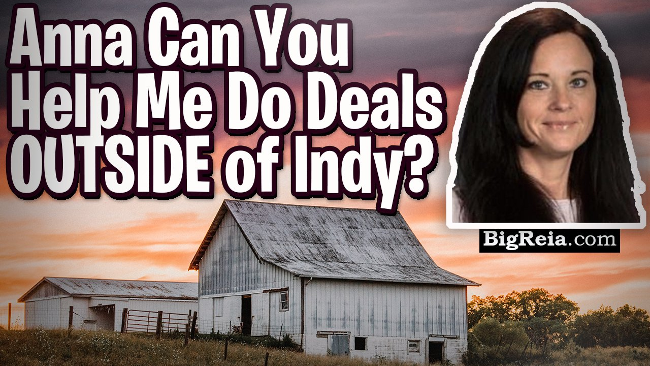 Anna can you PLEASE help me do deals outside of Indiana? Will you help with deals in other markets?