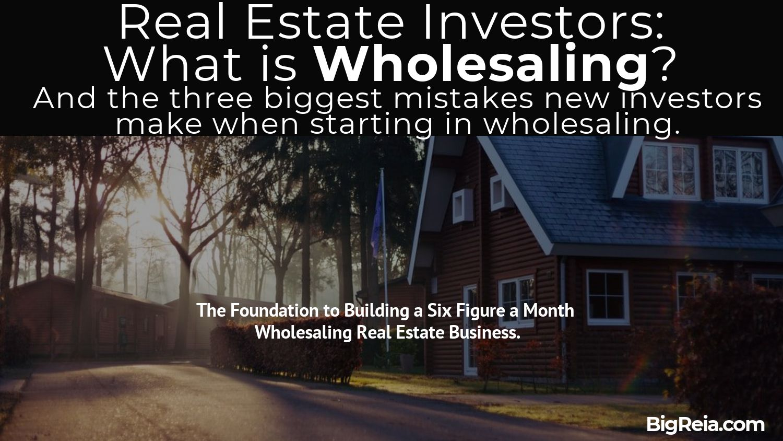 What is real estate wholesaling  - BigReia.com