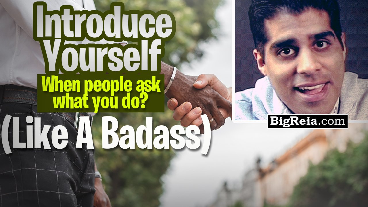 """Say THIS when people ask """"What do you do?"""", how to introduce yourself like a badass with authority?"""